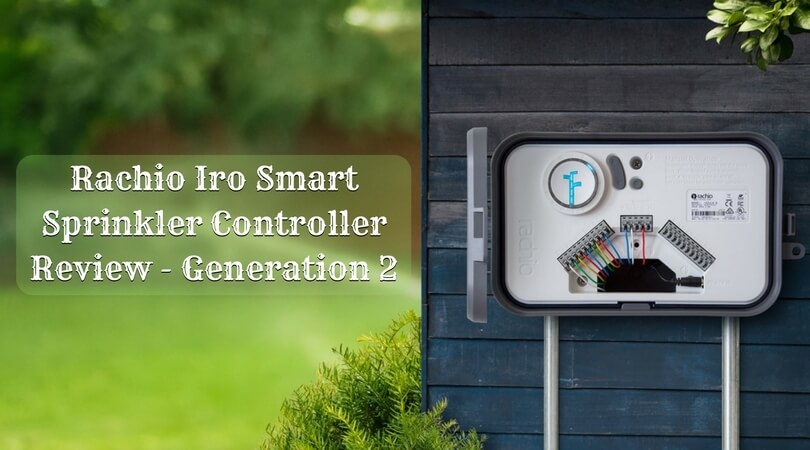 Rachio Iro Smart Sprinkler Controller Review - Generation 2