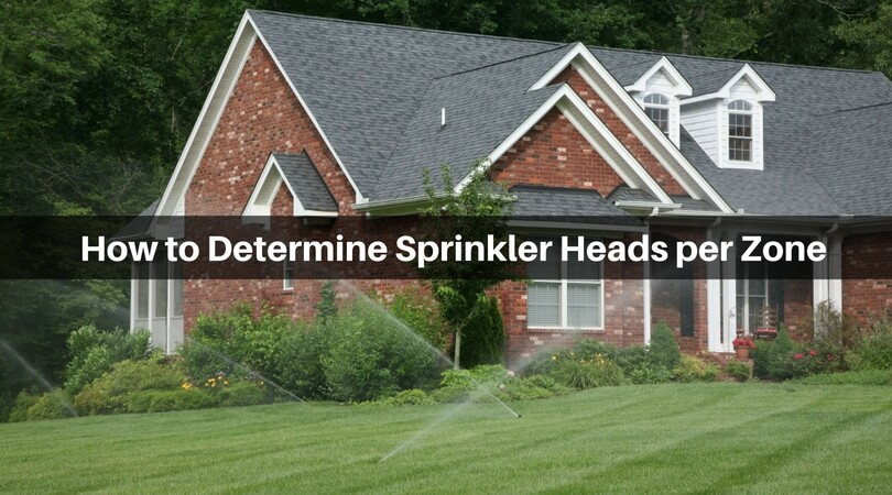 How to Determine Sprinkler Heads per Zone