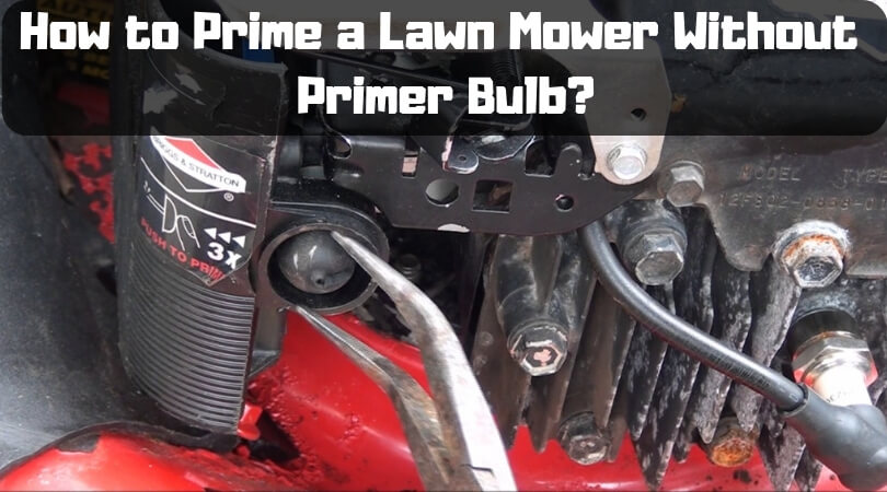 How to Prime a Lawn Mower Without Primer Bulb?